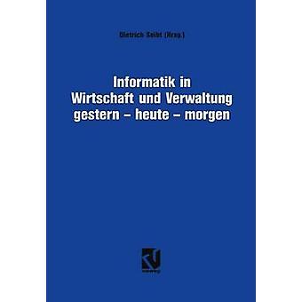 Informatik in Wirtschaft und Verwaltung gestern  heute  morgen  Symposium anllich des 25jhrigen Bestehens des Informationskreises Organisation und Datenverarbeitung IOD by Seibt & Dietrich