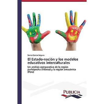 El Estadonacin y los modelos educativos interculturales av Garcia Segura Sonia