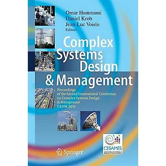 Complex Systems Design  Management  Proceedings of the Second International Conference on Complex Systems Design  Management CSDM 2011 by Hammami & Omar