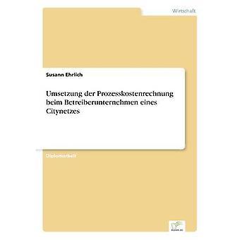 Umsetzung der Prozesskostenrechnung beim Betreiberunternehmen eines Citynetzes by Ehrlich & Susann