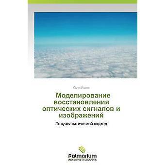 Modelirovanie Vosstanovleniya Opticheskikh Signalov ik Izobrazheniy door Isaev Yusup