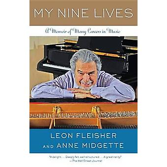 My Nine Lives - A Memoir of Many Careers in Music by Leon Fleisher - A
