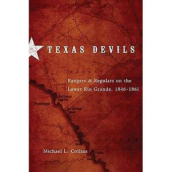 Texas Devils - Rangers and Regulars on the Lower Rio Grande - 1846-186