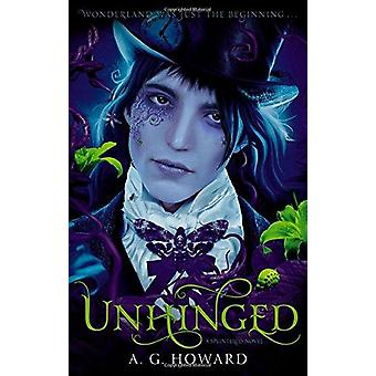 Unhinged (Splintered Series #2) - Splintered Book Two by A G Howard -