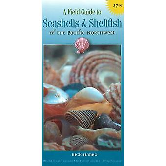 A Field Guide to Seashells and Shellfish of the Pacific Northwest by