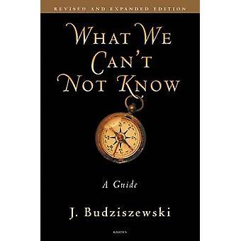What We Can't Not Know - A Guide by J. Budziszewski - 9781586174811 Bo