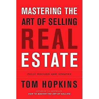 Mastering the Art of Selling Real Estate by Tom Hopkins - 97815918404