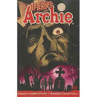 Afterlife with Archie - Escape from Riverdale by Roberto Aguirre-Sacas
