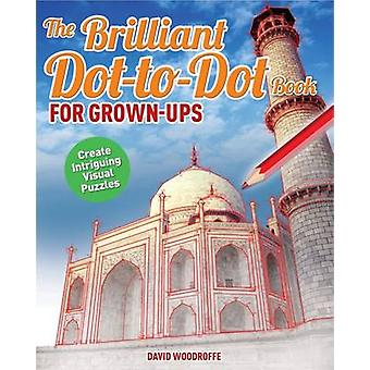 The Brilliant Dot-to-Dot Book for Grown-Ups by David Woodroffe - 9781
