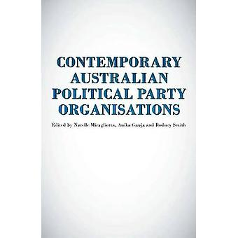 Contemporary Australian Political Party Organisation by Anika Gauja -