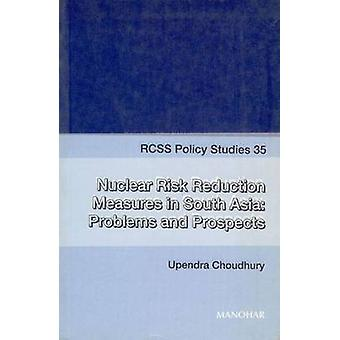 Nuclear Risk Reduction Measures in South Asia - Problems and Prospects