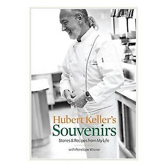 Hubert Keller's Souvenirs - Stories and Recipes from My Life by Hubert