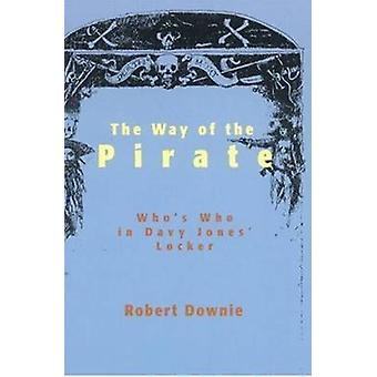 Way of the Pirate - Who's Who in Davy Jones' Locker by Robert Downie -