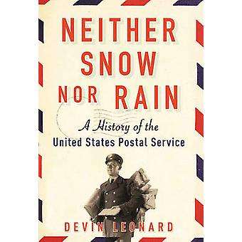 Neither Snow Nor Rain - A History of the United States Postal Service