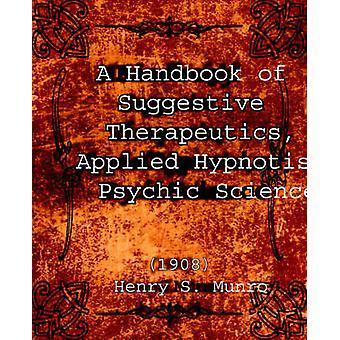 A Handbook of Suggestive Therapeutics Applied Hypnotism Psychic Science 1908 von Munro & Henry S