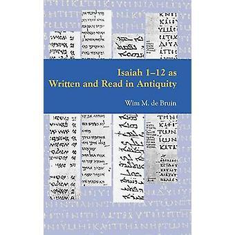 Isaiah 112 as Written and Read in Antiquity by De Bruin & Wim M.