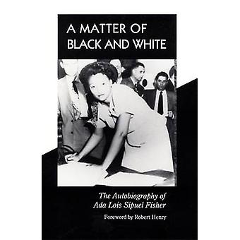 A Matter of Black and White - The Autobiography of Ada Lois Sipuel Fis