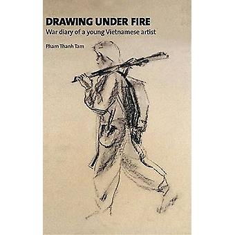 Drawing Under Fire - War Diary of a Young Vietnamese Artist by Pham Th