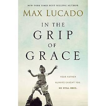In the Grip of Grace de Lucado et Max