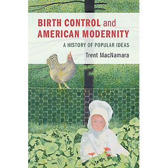 Birth Control and American Modernity by Trent MacNamara
