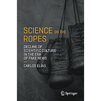 Science on the Ropes  Decline of Scientific Culture in the Era of Fake News by Elas & Carlos