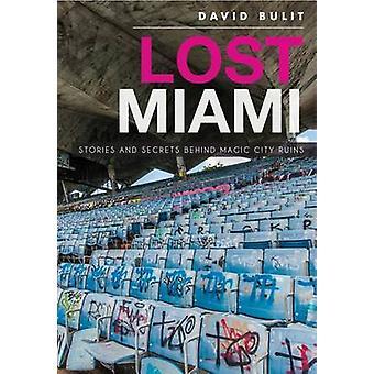 Lost Miami - Stories and Secrets Behind Magic City Ruins by David Buli
