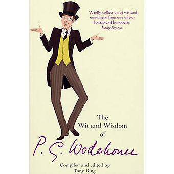 The Wit  Wisdom of P.G. Wodehouse by Ring & Tony