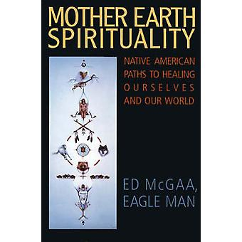 Mother Earth Spirituality by McGaa & Ed