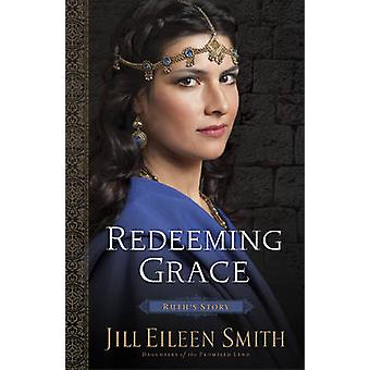 Redeeming Grace  Ruths Story by Jill Eileen Smith