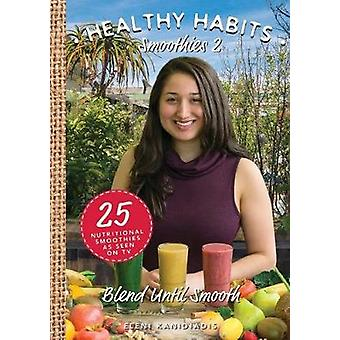 Healthy Habits Smoothies 2  Blend Until Smooth by Eleni Kanidiadis
