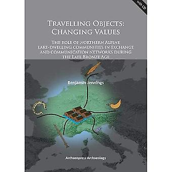 Travelling Objects: Changing Values: The Role of Northern Alpine Lake-Dwelling Communities in Exchange and Communication...