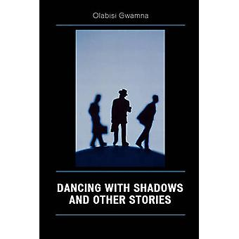 Dancing with Shadows and Other Stories by Gwamna Olabisi