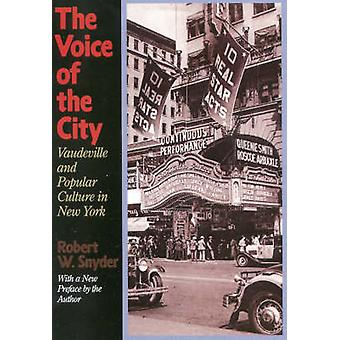 Voice of the City Vaudeville and Popular Culture in New York by Snyder & Robert W.