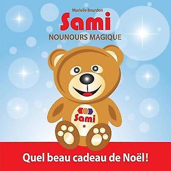 Sami Nounours Magique  Quel beau cadeau de Nol  dition en couleurs by Bourdon & Murielle