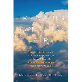 Treading on Thin Air - Atmospheric Physics - Forensic Meteorology - an