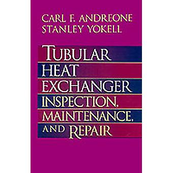 Tubular Heat Exchanger Inspection Maintenance and Repair by Andreone & Carl F.