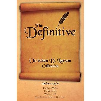 Christian D. Larson  The Definitive Collection  Volume 3 of 6 by Larson & Christian D.