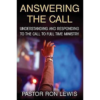 ANSWERING THE CALL Understanding And Responding To The Call To FullTime Ministry by Lewis & Ron