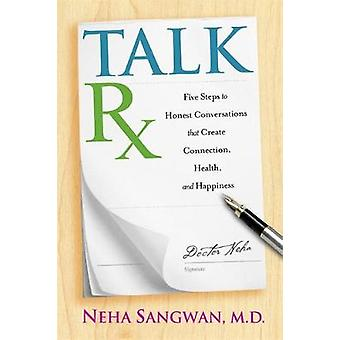 Talkrx Five Steps to Honest Conversations That Create Connection Health and Happiness by Sangwan & Neha