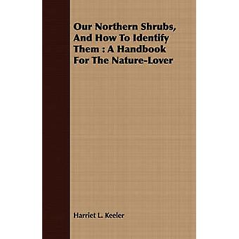 Our Northern Shrubs And How To Identify Them  A Handbook For The NatureLover by Keeler & Harriet L.