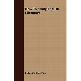 How To Study English Literature by Knowlson & T Sharper