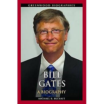 Bill Gates A Biography by Becraft & Michael