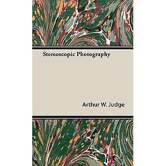 Stereoscopic Photography by Judge & Arthur W.
