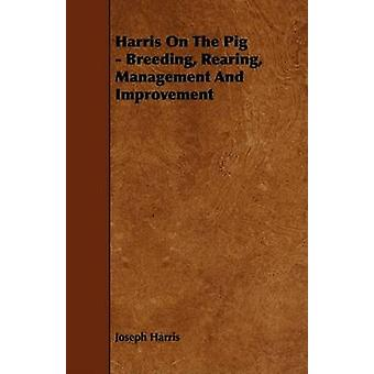 Harris On The Pig  Breeding Rearing Management And Improvement by Harris & Joseph