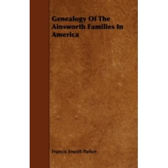 Genealogy Of The Ainsworth Families In America by Parker & Francis Jewett