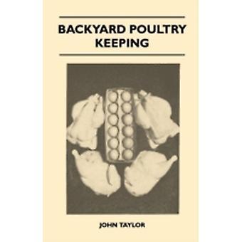 Backyard Poultry Keeping by Taylor & John
