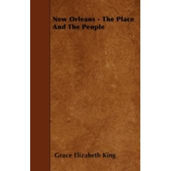 New Orleans  The Place And The People by King & Grace Elizabeth