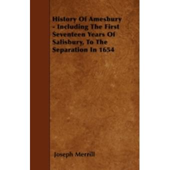 History Of Amesbury  Including The First Seventeen Years Of Salisbury To The Separation In 1654 by Merrill & Joseph