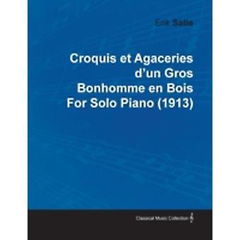 Croquis Et Agaceries DUn Gros Bonhomme En Bois by Erik Satie for Solo Piano 1913 by Satie & Erik