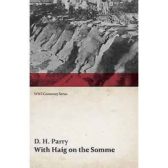 With Haig on the Somme WWI Centenary Series by Parry & D. H.